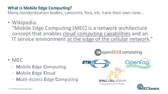 """2 © MECSware GmbH 2017 • Wikipedia: """"Mobile Edge Computing (MEC) is a network architecture concept that enables cloud comp..."""