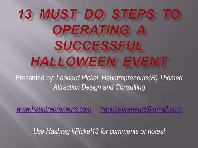 Presented by: Leonard Pickel, Hauntrepreneurs(R) ThemedAttraction Design and Consultingwww.hauntrepreneurs.com hauntrepren...