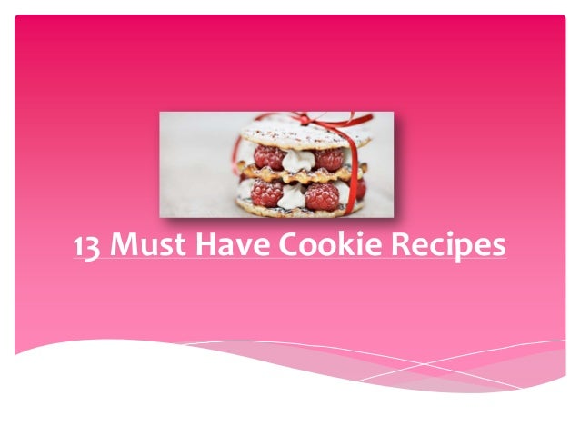 13 Must Have Cookie Recipes