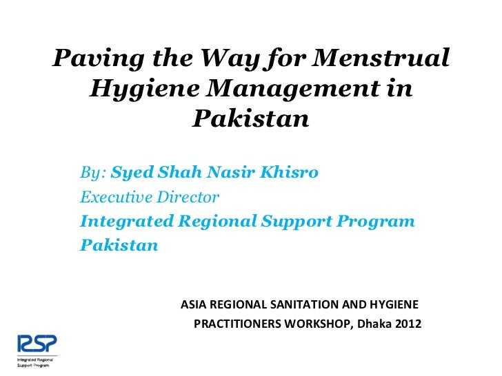 Paving the Way for Menstrual  Hygiene Management in          Pakistan By: Syed Shah Nasir Khisro Executive Director Integr...