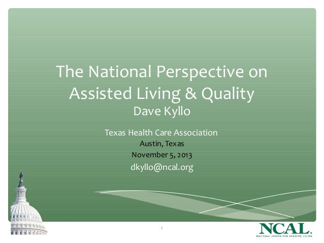 The National Perspective on Assisted Living & Quality Dave Kyllo  Texas Health Care Association Austin, Texas November 5, ...