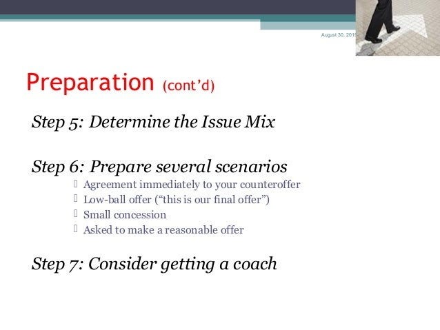 August 30, 2015 4 Preparation (cont'd) Step 5: Determine the Issue Mix Step 6: Prepare several scenarios  Agreement immed...