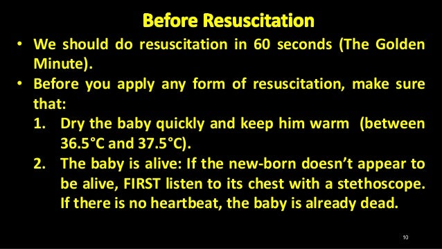 • We should do resuscitation in 60 seconds (The Golden Minute). • Before you apply any form of resuscitation, make sure th...