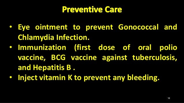 • Eye ointment to prevent Gonococcal and Chlamydia Infection. • Immunization (first dose of oral polio vaccine, BCG vaccin...