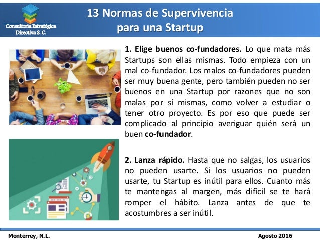 13 Normas de Supervivencia para una Startup Monterrey, N.L. Agosto 2016 Consultoría Estratégica Directiva S. C. 1. Elige b...