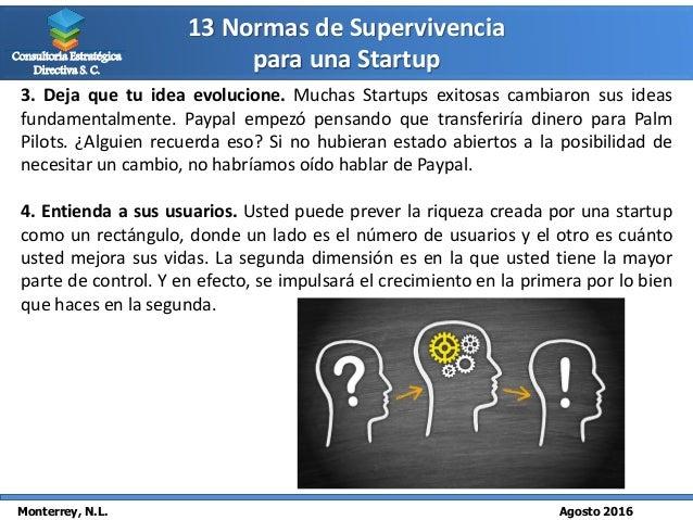 13 Normas de Supervivencia para una Startup Monterrey, N.L. Agosto 2016 Consultoría Estratégica Directiva S. C. 3. Deja qu...