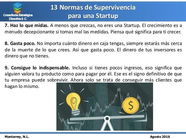 13 Normas de Supervivencia para una Startup Monterrey, N.L. Agosto 2016 Consultoría Estratégica Directiva S. C. 7. Haz lo ...