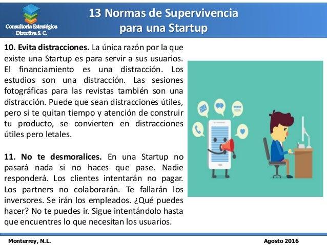 13 Normas de Supervivencia para una Startup Monterrey, N.L. Agosto 2016 Consultoría Estratégica Directiva S. C. 10. Evita ...