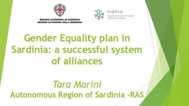 Gender Equality plan in Sardinia: a successful system of alliances Tara Marini Autonomous Region of Sardinia -RAS