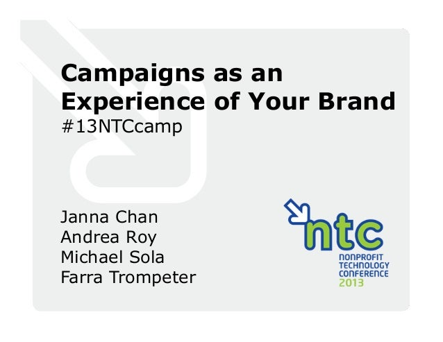 Campaigns as anExperience of Your Brand#13NTCcampJanna ChanAndrea RoyMichael SolaFarra Trompeter