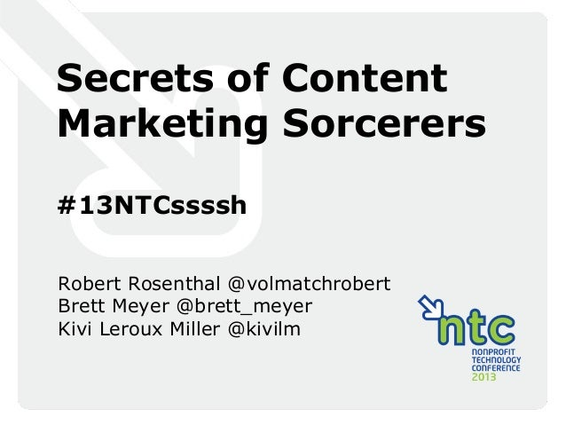 Secrets of ContentMarketing Sorcerers#13NTCsssshRobert Rosenthal @volmatchrobertBrett Meyer @brett_meyerKivi Leroux Miller...