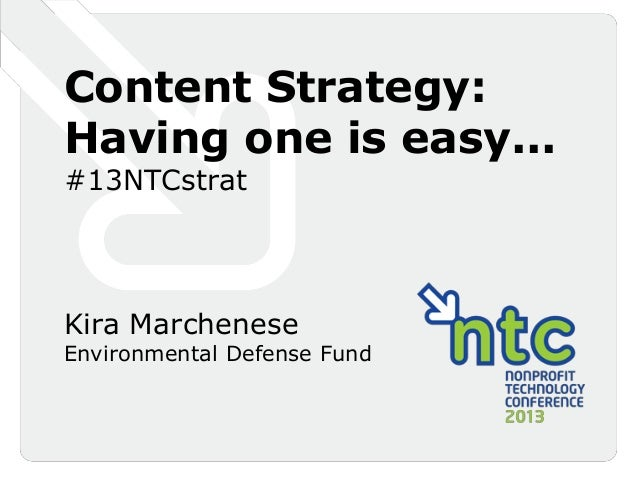 Content Strategy:Having one is easy...#13NTCstratKira MarcheneseEnvironmental Defense Fund