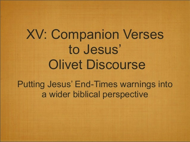 XV: Companion Verses to Jesus' Olivet Discourse Putting Jesus' End-Times warnings into a wider biblical perspective
