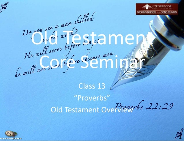 "Old Testament Core Seminar Class 13 ""Proverbs"" Old Testament Overview 1"