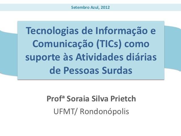 Setembro Azul, 2012Tecnologias de Informação e Comunicação (TICs) comosuporte às Atividades diárias     de Pessoas Surdas ...