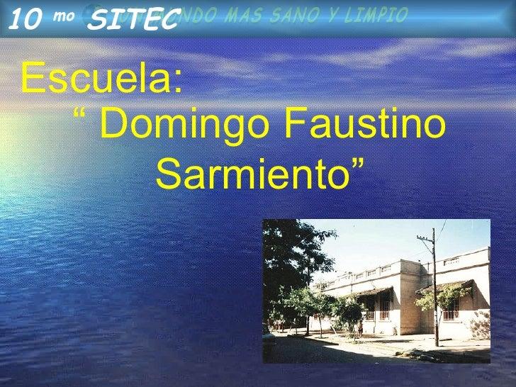 """""""  Domingo Faustino Sarmiento"""" Escuela: 10  mo  SITEC"""