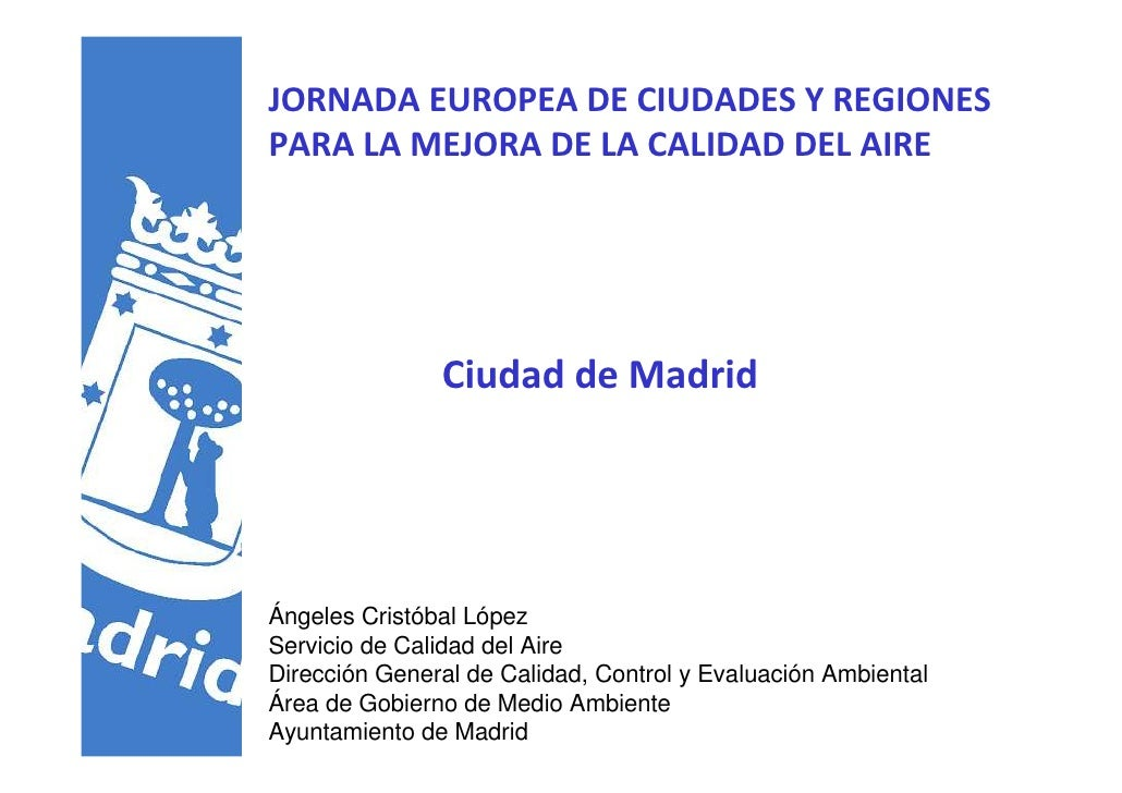 JORNADA EUROPEA DE CIUDADES Y REGIONES PARA LA MEJORA DE LA CALIDAD DEL AIRE                    Ciudad de Madrid     Ángel...