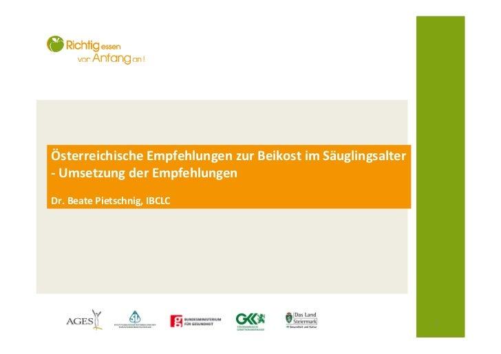 Österreichische Empfehlungen zur Beikost im Säuglingsalter- Umsetzung der EmpfehlungenDr. Beate Pietschnig, IBCLC         ...