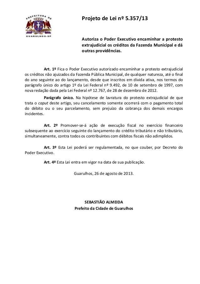 Projeto de Lei nº 5.357/13 Autoriza o Poder Executivo encaminhar a protesto extrajudicial os créditos da Fazenda Municipal...