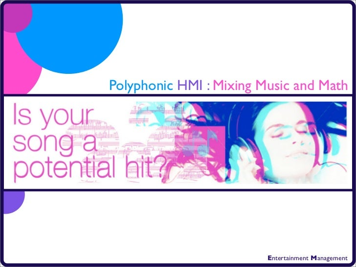 Polyphonic HMI : Mixing Music and Math                              Entertainment Management