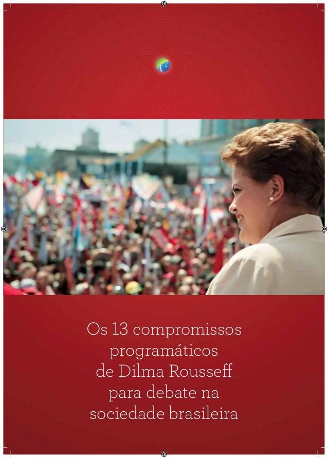 1 Os 13 compromissos programáticos de Dilma Rousseff para debate na sociedade brasileira