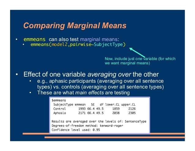 Comparing Marginal Means • emmeans can also test marginal means: • emmeans(model2,pairwise~SubjectType) • Effect of one va...