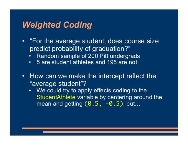 """Weighted Coding • """"For the average student, does course size predict probability of graduation?"""" • Random sample of 200 Pi..."""