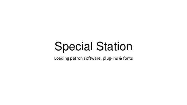 Special Station Loading patron software, plug-ins & fonts