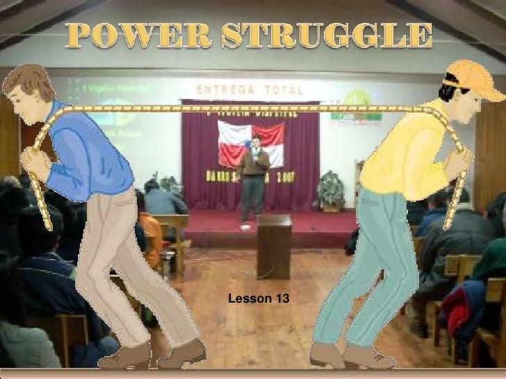 POWERSTRUGGLE<br />Lesson 13<br />