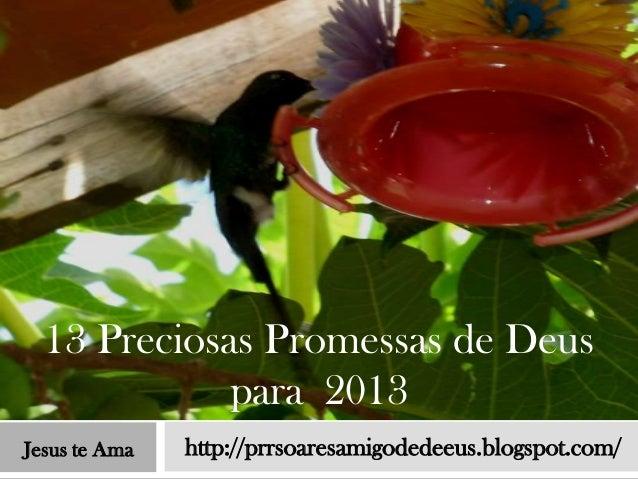 13 Preciosas Promessas de Deus             para 2013Jesus te Ama   http://prrsoaresamigodedeeus.blogspot.com/