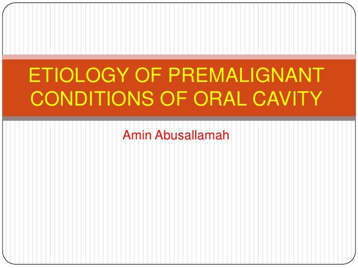 ETIOLOGY OF PREMALIGNANTCONDITIONS OF ORAL CAVITY       Amin Abusallamah