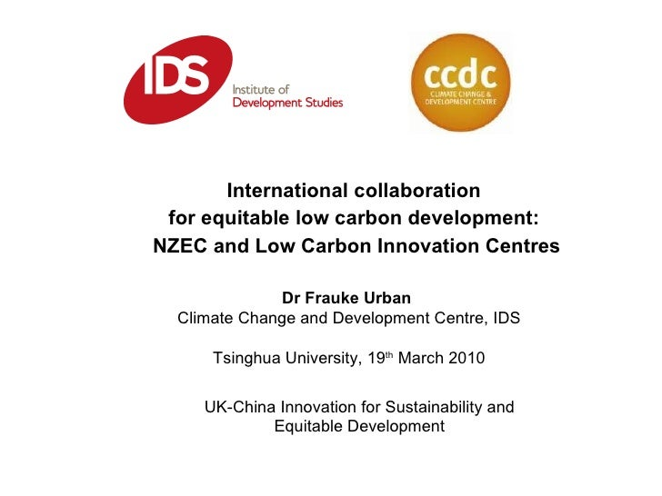 International collaboration  for equitable low carbon development:  NZEC and Low Carbon Innovation Centres Dr Frauke Urban...