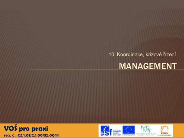 10. Koordinace, krizové řízení                                      MANAGEMENTVOŠ pro praxireg. č.: CZ.1.07/2.1.00/32.0044