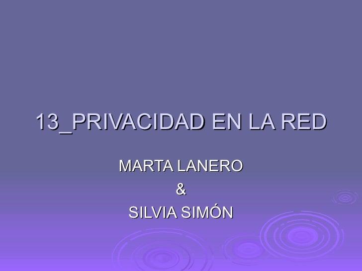 13_PRIVACIDAD EN LA RED MARTA LANERO & SILVIA SIMÓN