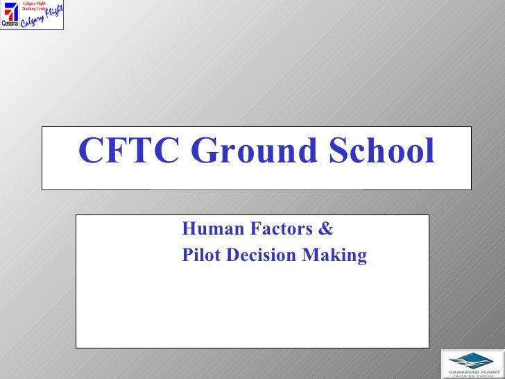 CFTC Ground School <ul><ul><ul><ul><ul><li>Human Factors & </li></ul></ul></ul></ul></ul><ul><ul><ul><ul><ul><li>Pilot Dec...