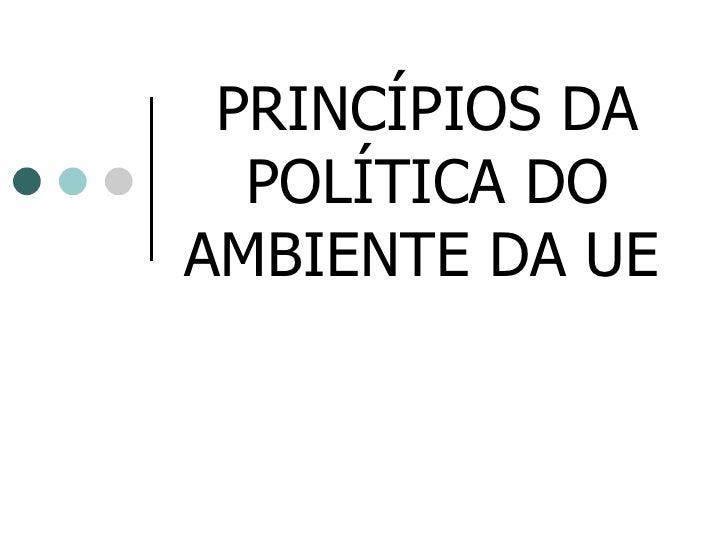 PRINCÍPIOS DA  POLÍTICA DOAMBIENTE DA UE