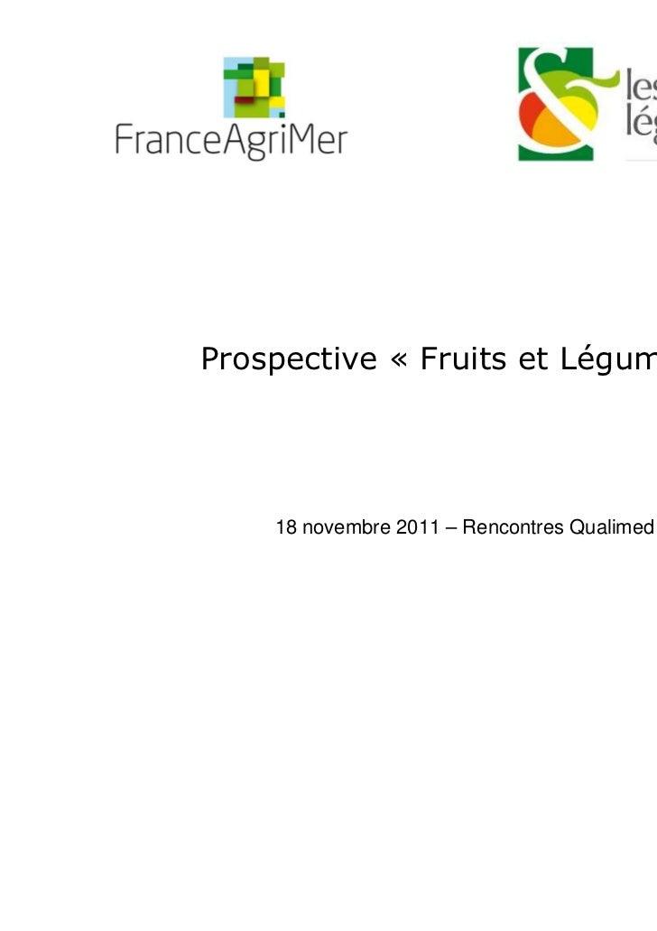 Prospective « Fruits et Légumes »    18 novembre 2011 – Rencontres Qualimed