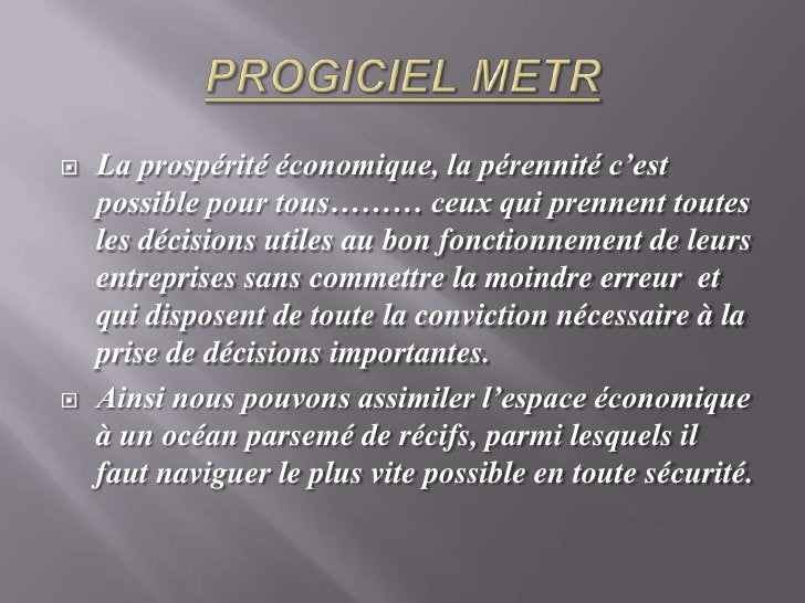 PROGICIELMETR<br />La prospérité économique, la pérennité c'est possible pour tous……… ceux qui prennent toutes les décisio...