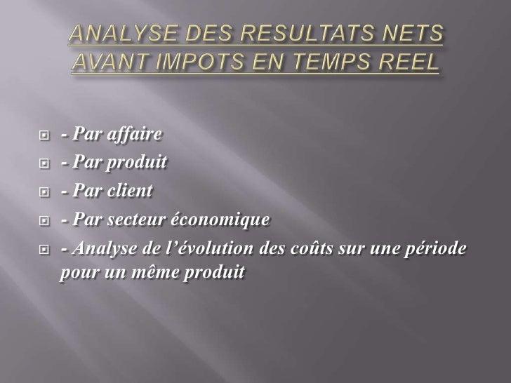 ANALYSE DES RESULTATS NETS AVANT IMPOTS EN TEMPS REEL<br />- Par affaire <br />- Par produit<br />- Par client <br />- Par...