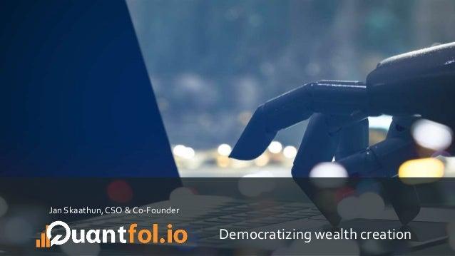 Democratizing wealth creation Jan Skaathun,CSO & Co-Founder