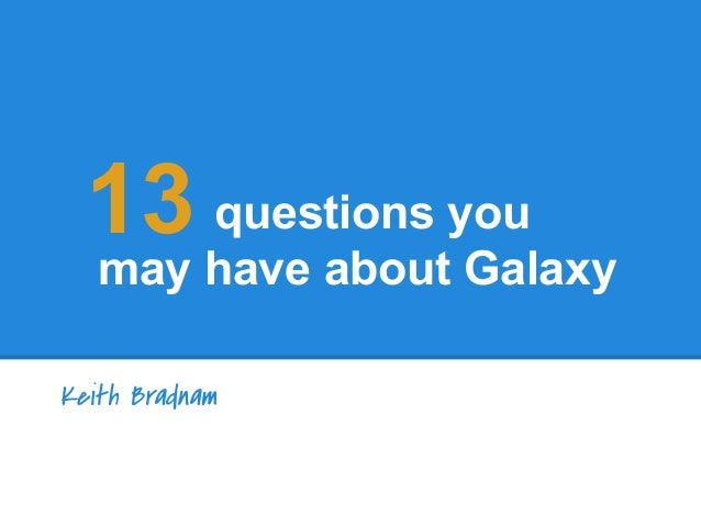 Keith Bradnam questions you may have about Galaxy 13