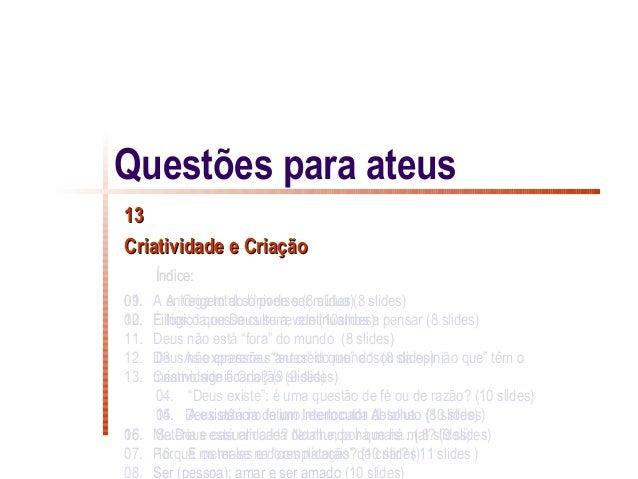 Questões para ateus13Criatividade e Criação      Índice:01.09. A entrega total só pode ser mútua (8 slides)       A Origem...