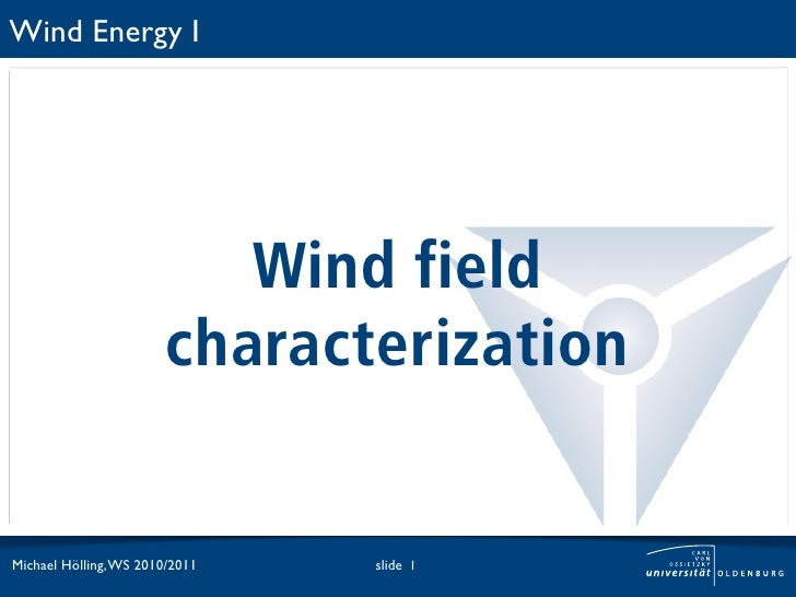 Wind Energy I                           Wind field                        characterizationMichael Hölling, WS 2010/2011   ...
