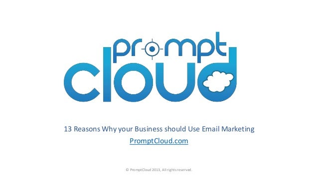13 Reasons Why your Business should Use Email Marketing PromptCloud.com © PromptCloud 2013, All rights reserved.