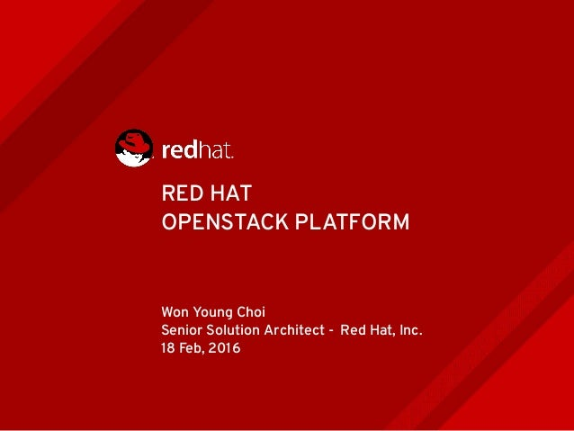 RED HAT OPENSTACK PLATFORM Won Young Choi Senior Solution Architect - Red Hat, Inc. 18 Feb, 2016