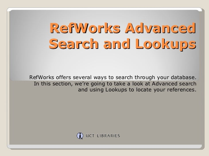 RefWorks Advanced Search and Lookups RefWorks offers several ways to search through your database. In this section, we're ...