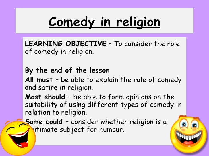 Comedy in religion LEARNING OBJECTIVE  – To consider the role of comedy in religion. By the end of the lesson All must  – ...