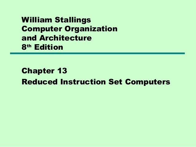 William StallingsComputer Organizationand Architecture8th EditionChapter 13Reduced Instruction Set Computers