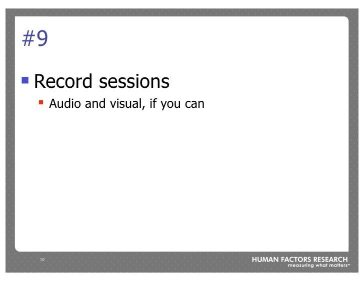 #9 !   Record sessions     !    Audio and visual, if you can         10