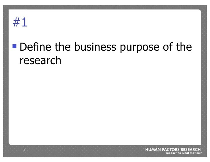 #1 !   Define the business purpose of the     research         2